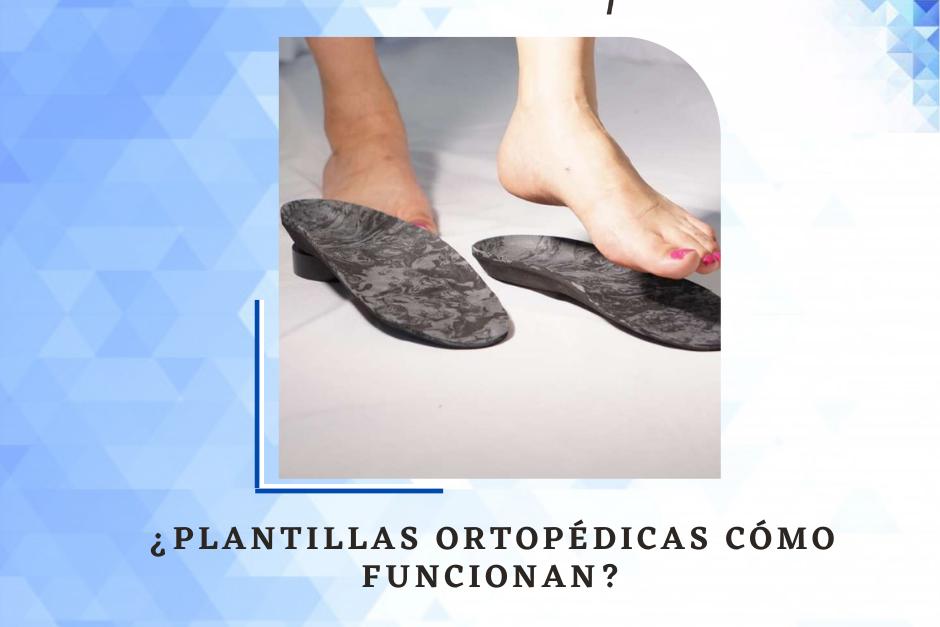 ¿Plantillas ortopédicas cómo funcionan?